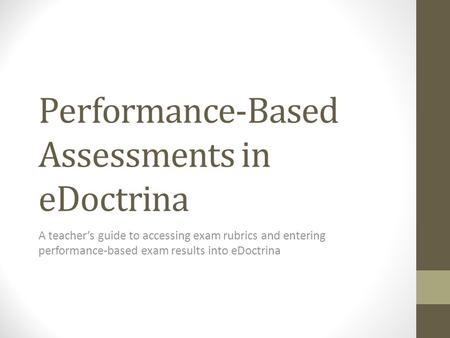 Performance-Based Assessments in eDoctrina A teacher's guide to accessing exam rubrics and entering performance-based exam results into eDoctrina.