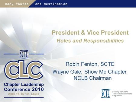 President & Vice President Roles and Responsibilities Robin Fenton, SCTE Wayne Gale, Show Me Chapter, NCLB Chairman.