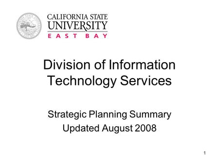 1 Division of Information Technology Services Strategic Planning Summary Updated August 2008.