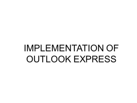 IMPLEMENTATION OF OUTLOOK EXPRESS