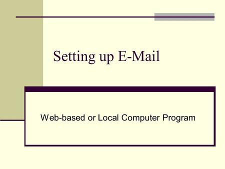 Setting up E-Mail Web-based or Local Computer Program.