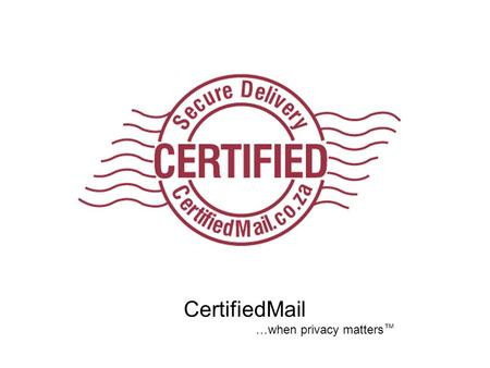 CertifiedMail …when privacy matters ™. What CertifiedMail empowers you to achieve Secure e-mail…simplified. End-to-end secure messaging From any sender.