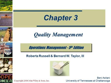 Copyright 2006 John Wiley & Sons, Inc. Beni Asllani University of Tennessee at Chattanooga Operations Management - 5 th Edition Chapter 3 Roberta Russell.