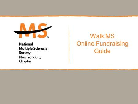Walk MS Online Fundraising Guide. walk MS: Step by Step Guide How To: Access your Participant Center Personalize your Personal Page Create an Address.