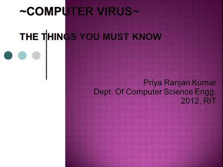 Priya Ranjan Kumar Dept. Of Computer Science Engg. 2012, RIT.