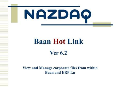 View and Manage corporate files from within Baan and ERP Ln Baan Hot Link Ver 6.2.