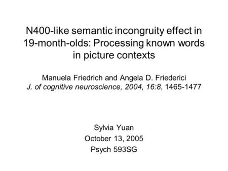 N400-like semantic incongruity effect in 19-month-olds: Processing known words in picture contexts Manuela Friedrich and Angela D. Friederici J. of cognitive.