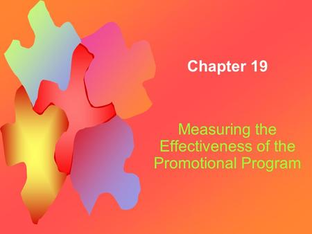Chapter 19 Measuring the Effectiveness of the Promotional Program.