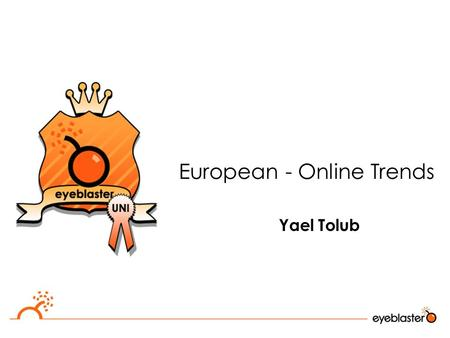 European - Online Trends Yael Tolub. Online and analytics  The online channel is the only medium with accurate measures  Advertisers are asking for.