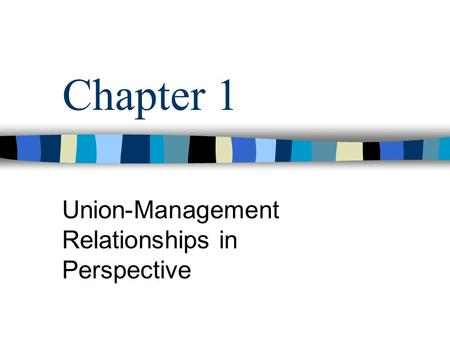 Chapter 1 Union-Management Relationships in Perspective.