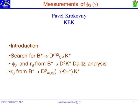Pavel Krokovny, KEK Measurement of      1 Measurements of  3  Introduction Search for B +  D (*)0 CP K +  3 and r B from B +  D 0 K + Dalitz.
