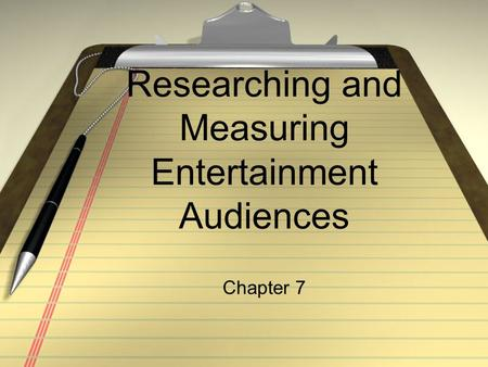 Researching and Measuring Entertainment Audiences Chapter 7.