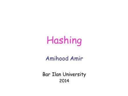 Hashing Amihood Amir Bar Ilan University 2014. Direct Addressing In old days: LD 1,1 LD 2,2 AD 1,2 ST 1,3 Today: C <- A+B.