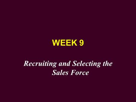 WEEK 9 Recruiting and Selecting the Sales Force. IMPORTANCE OF A GOOD SELECTION PROGRAM u Improves sales force performance u Promotes cost savings u Eases.