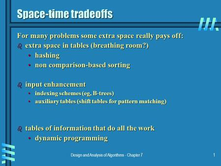Design and Analysis of Algorithms - Chapter 71 Space-time tradeoffs For many problems some extra space really pays off: b extra space in tables (breathing.