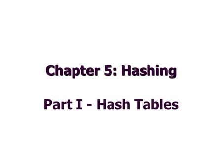 Chapter 5: Hashing Part I - Hash Tables. Hashing  What is Hashing?  Direct Access Tables  Hash Tables 2.