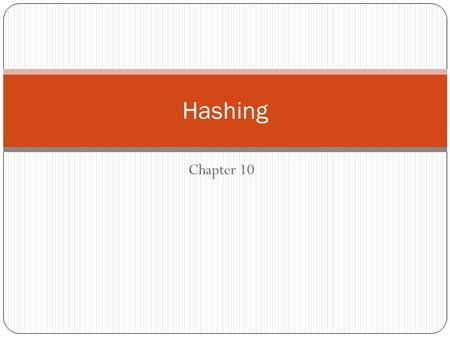 Chapter 10 Hashing. The search time of each algorithm depend on the number n of elements of the collection S of the data. A searching technique called.