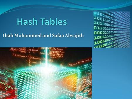 Ihab Mohammed and Safaa Alwajidi. Introduction Hash tables are dictionary structure that store objects with keys and provide very fast access. Hash table.