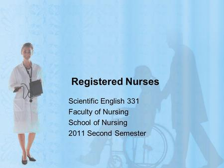 Registered Nurses Scientific English 331 Faculty of Nursing School of Nursing 2011 Second Semester.