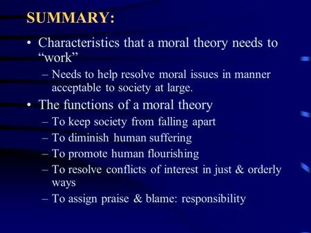 "SUMMARY: Characteristics that a moral theory needs to ""work"" –Needs to help resolve moral issues in manner acceptable to society at large. The functions."