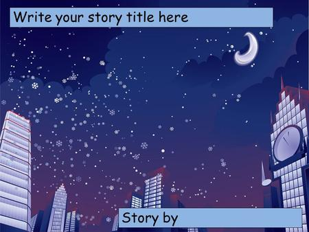 Write your story title here Choose your characters and drag them onto the slide Story by.