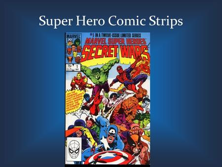 Super Hero Comic Strips. Terms to Know Panel – the drawn lines, generally rectangular, that enclose a drawing and text in a story. Represents one segment.