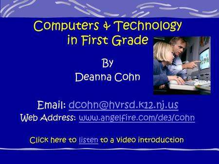 Computers & Technology in First Grade By Deanna Cohn   Web Address: