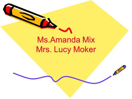 Ms.Amanda Mix Mrs. Lucy Moker Welcome to Ben Franklin's First Grade.
