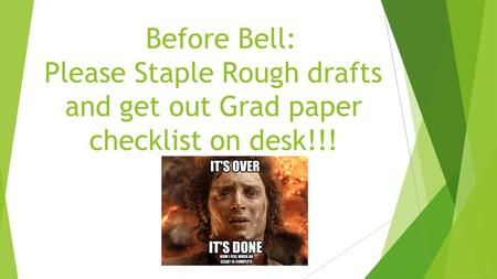 Before Bell: Please Staple Rough drafts and get out Grad paper checklist on desk!!!