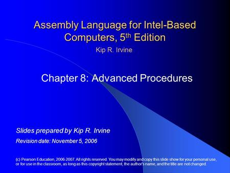 Assembly Language for Intel-Based Computers, 5 th Edition Chapter 8: Advanced Procedures (c) Pearson Education, 2006-2007. All rights reserved. You may.