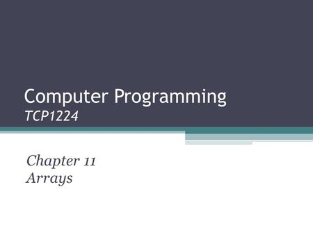 Computer Programming TCP1224 Chapter 11 Arrays. Objectives Using Arrays Declare and initialize a one-dimensional array Manipulate a one-dimensional array.