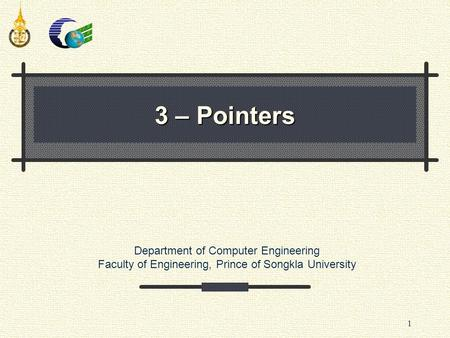 Department of Computer Engineering Faculty of Engineering, Prince of Songkla University 1 3 – Pointers.