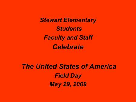Stewart Elementary Students Faculty and Staff Celebrate The United States of America Field Day May 29, 2009.