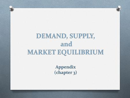 DEMAND, SUPPLY, and MARKET EQUILIBRIUM Appendix (chapter 3)