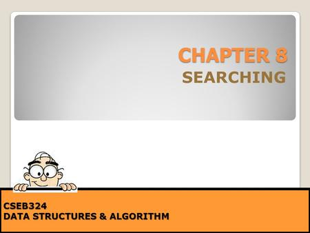 CHAPTER 8 SEARCHING CSEB324 DATA STRUCTURES & ALGORITHM.