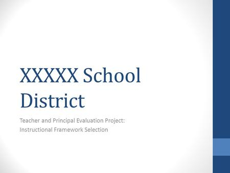 XXXXX School District Teacher and Principal Evaluation Project: Instructional Framework Selection.
