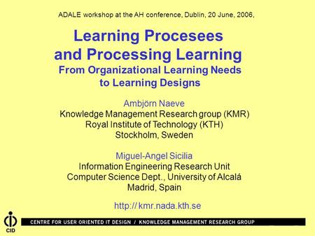 Learning Procesees and Processing Learning From Organizational Learning Needs to Learning Designs Ambjörn Naeve Knowledge Management Research group (KMR)