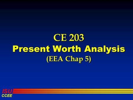 ISU CCEE CE 203 Present Worth Analysis (EEA Chap 5)