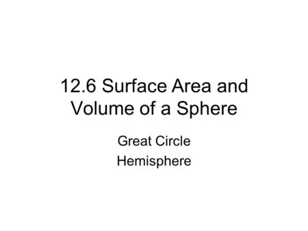 12.6 Surface Area and Volume of a Sphere Great Circle Hemisphere.
