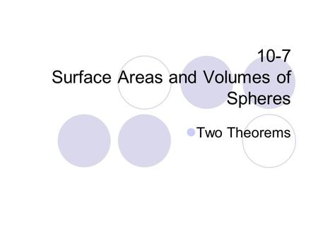 10-7 Surface Areas and Volumes of Spheres Two Theorems.