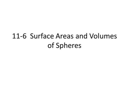 11-6 Surface Areas and Volumes of Spheres