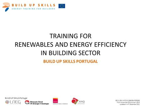 BUILD UP SKILLS Portugal IEE/11/BWI/473/SI2.604354-FORESEE From November 2011 to April 2013 Updated in 4 th December 2011 TRAINING FOR RENEWABLES AND ENERGY.