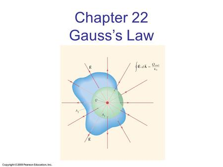 Copyright © 2009 Pearson Education, Inc. Chapter 22 Gauss's Law.