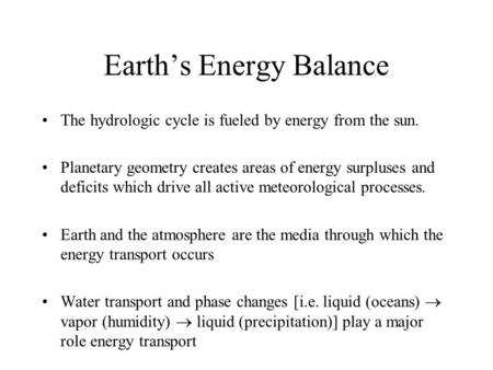 Earth's Energy Balance The hydrologic cycle is fueled by energy from the sun. Planetary geometry creates areas of energy surpluses and deficits which drive.