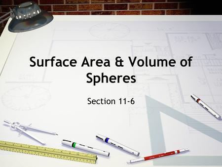 Surface Area & Volume of Spheres Section 11-6. Vocab Sphere - the set of all points in space equidistant from a given point called the center. Radius.