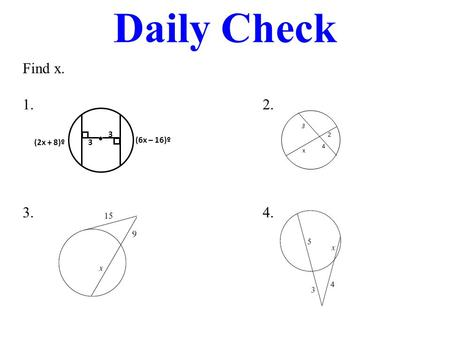 Daily Check Find x. 1. 2. 3. 4. (2x + 8)º 3 (6x – 16)º 3 3 2 x 4.