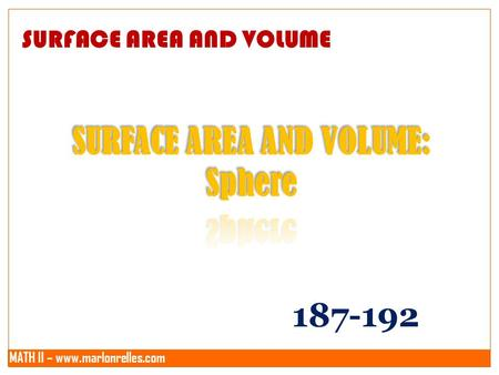 MATH II – www.marlonrelles.com SURFACE AREA AND VOLUME 187-192.