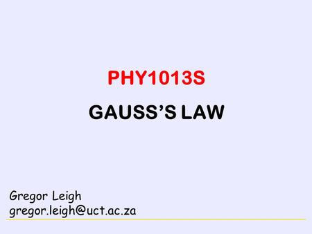 ELECTRICITY PHY1013S GAUSS'S LAW Gregor Leigh