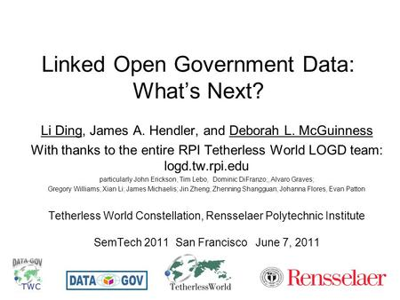 Linked Open Government Data: What's Next? Li Ding, James A. Hendler, and Deborah L. McGuinness With thanks to the entire RPI Tetherless World LOGD team: