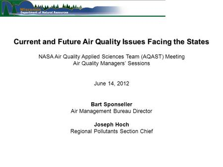 Current and Future Air Quality Issues Facing the States Bart Sponseller Air Management Bureau Director Joseph Hoch Regional Pollutants Section Chief NASA.